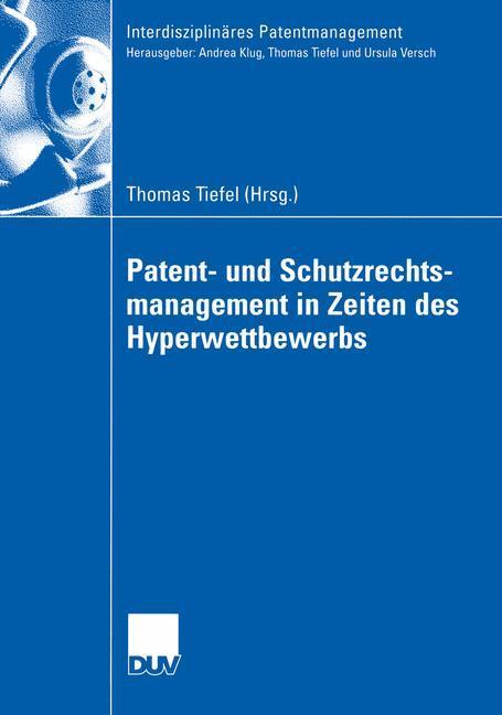 Patent- und Schutzrechtsmanagement in Zeiten des Hyperwettbewerbs als Buch