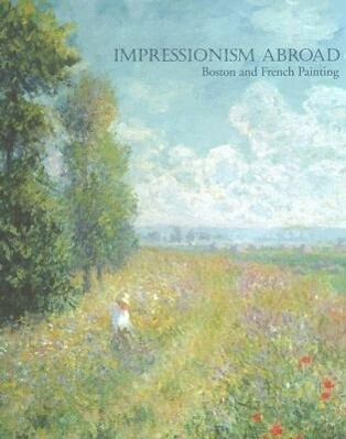 Impressionism Abroad: Boston and French Painting als Buch