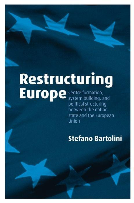 Restructuring Europe: Centre Formation, System Building, and Political Structuring Between the Nation State and the European Union als Buch