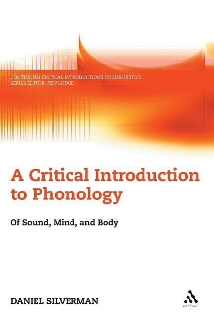 A Critical Introduction to Phonology: Of Sound, Mind and Body als Buch