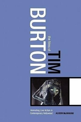 The Films of Tim Burton: Animating Live Action in Contemporary Hollywood als Buch
