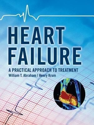 Heart Failure: A Practical Approach to Treatment als Buch
