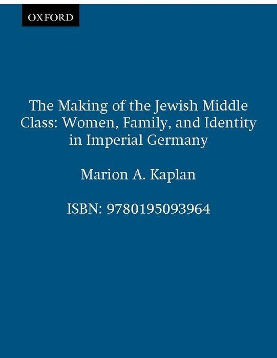 The Making of the Jewish Middle Class: Women, Family, and Identity in Imperial Germany als Taschenbuch