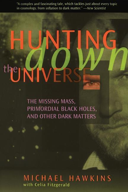 Hunting Down the Universe: The Missing Mass, Primordial Black Holes, and Other Dark Matters als Taschenbuch