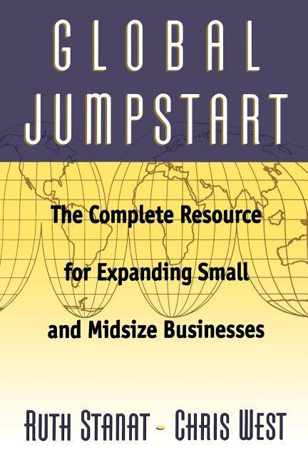 Global Jumpstart: The Complete Resource for Expanding Small and Midsize Businesses als Taschenbuch