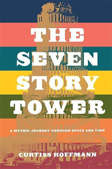 The Seven Story Tower: A Mythic Journey Through Space and Time als Taschenbuch