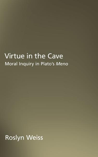 Virtue in the Cave: Moral Inquiry in Plato's Meno als Buch