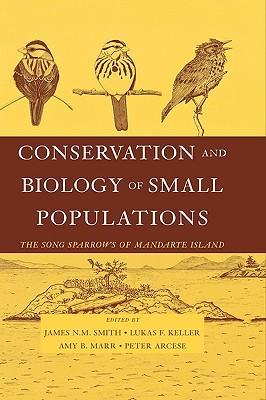Conservation and Biology of Small Populations: The Song Sparrows of Mandarte Island als Buch