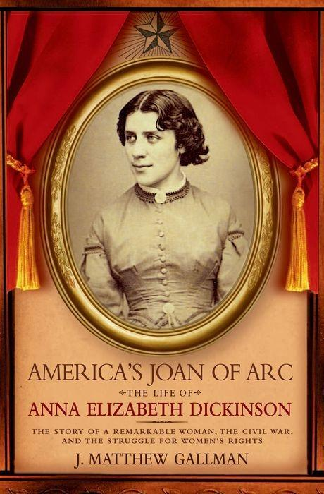 America's Joan of Arc: The Life of Anna Elizabeth Dickinson als Buch