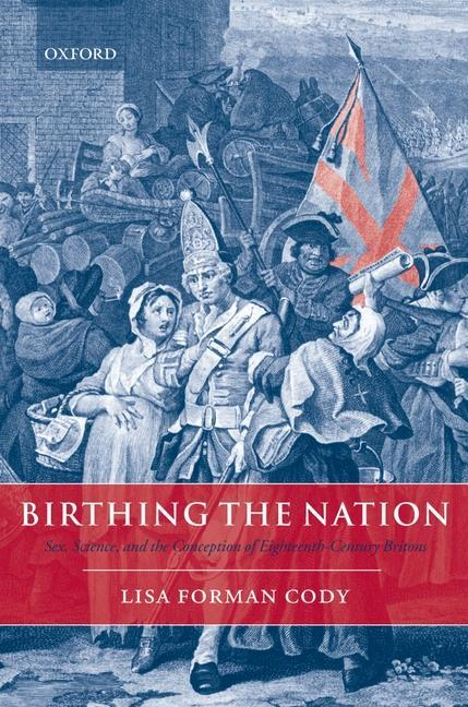 Birthing the Nation: Sex, Science, and the Conception of Eighteenth-Century Britons als Buch