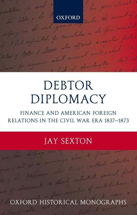 Debtor Diplomacy: Finance and American Foreign Relations in the Civil War Era, 1837-1873 als Buch