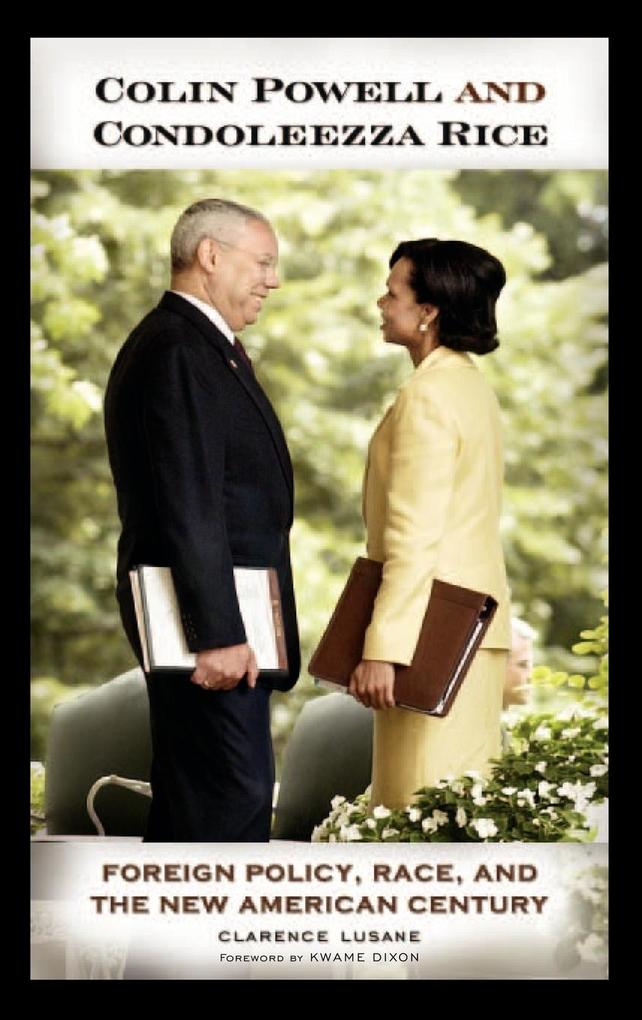 Colin Powell and Condoleezza Rice: Foreign Policy, Race, and the New American Century als Buch