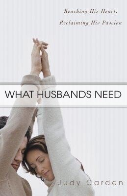 What Husbands Need: Reaching His Heart and Reclaiming His Passion als Taschenbuch