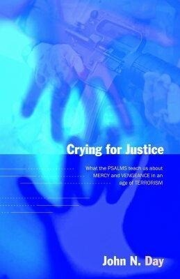 Crying for Justice: What the Psalms Teach Us about Mercy and Vengeance in an Age of Terrorism als Taschenbuch