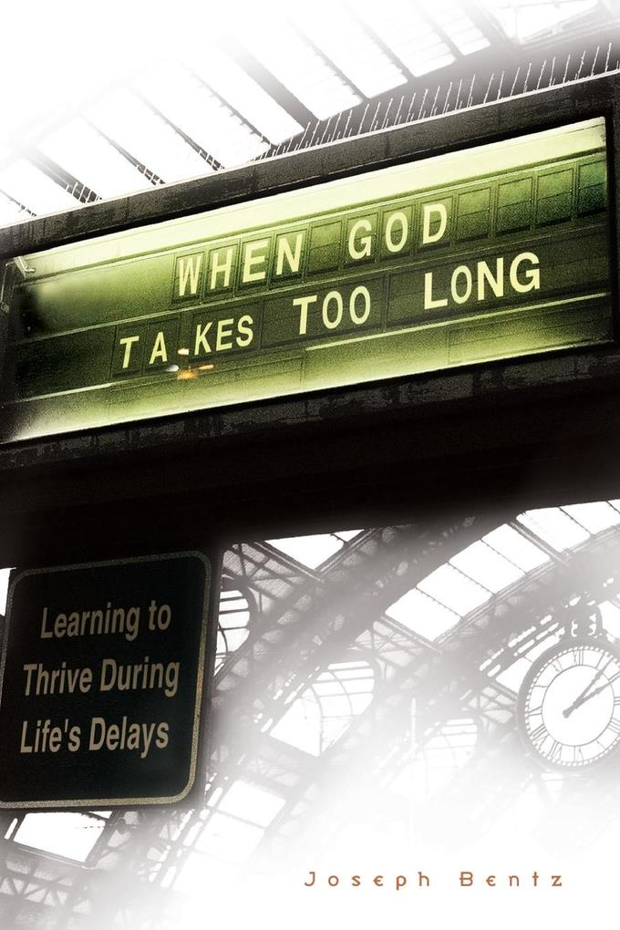 When God Takes Too Long: Learning to Thrive During Life's Delays als Taschenbuch