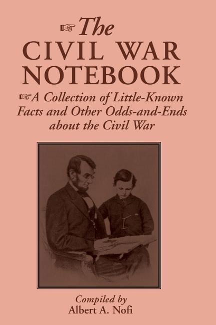 The Civil War Notebook: A Collection of Little-Known Facts and Other Odds-And-Ends about the Civil War als Taschenbuch