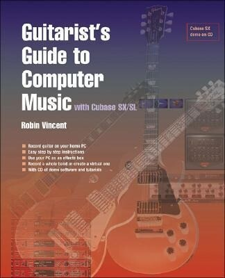Guitarist's Guide to Computer Music: With Cubase SX als Taschenbuch