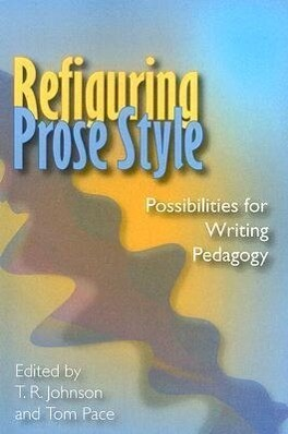 Refiguring Prose Style: Possibilities for Writing Pedagogy als Taschenbuch