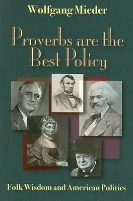 Proverbs Are the Best Policy: Folk Wisdom and American Politics als Taschenbuch