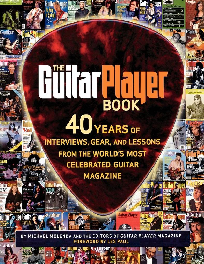 The Guitar Player Book: 40 Years of Interviews, Gear, and Lessons from the World's Most Celebrated Guitar Magazine als Taschenbuch