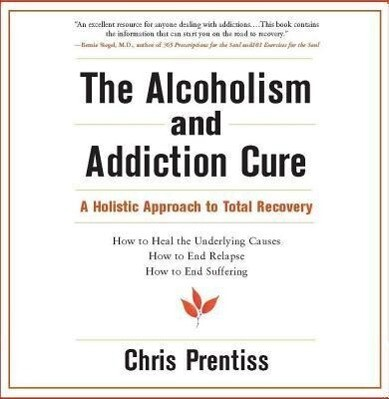 The Alcoholism and Addiction Cure: A Holistic Approach to Total Recovery als Hörbuch