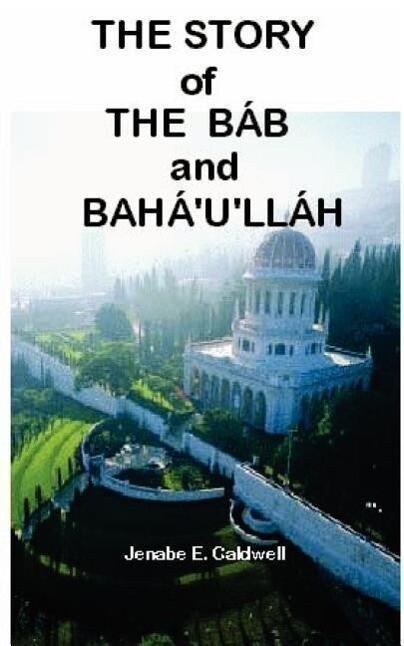 The Story of the Bab & Baha'u'llah als Taschenbuch