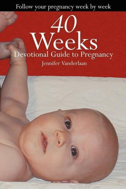 40 Weeks: Devotional Guide to Pregnancy als Taschenbuch
