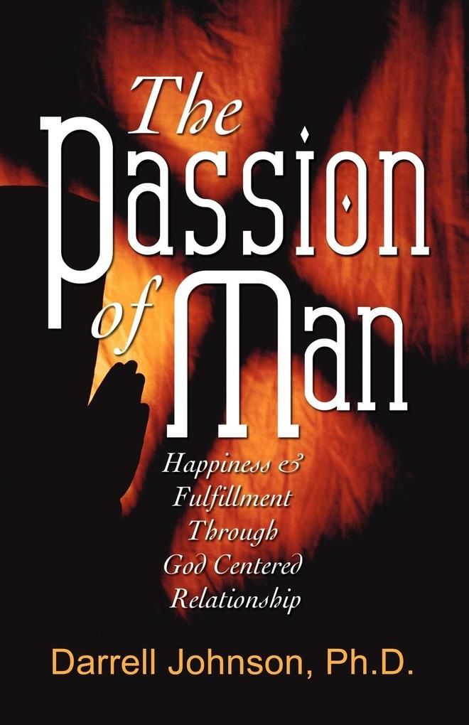 The Passion of Man: Happiness and Fulfillment Through God-Centered Relationship als Taschenbuch
