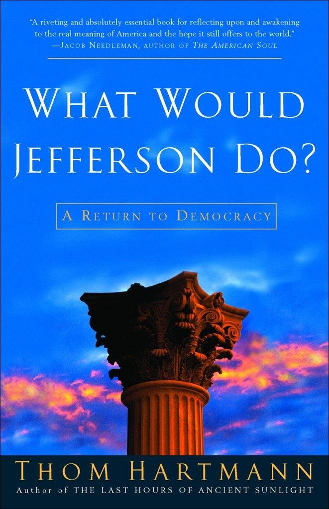 What Would Jefferson Do?: A Return to Democracy als Taschenbuch