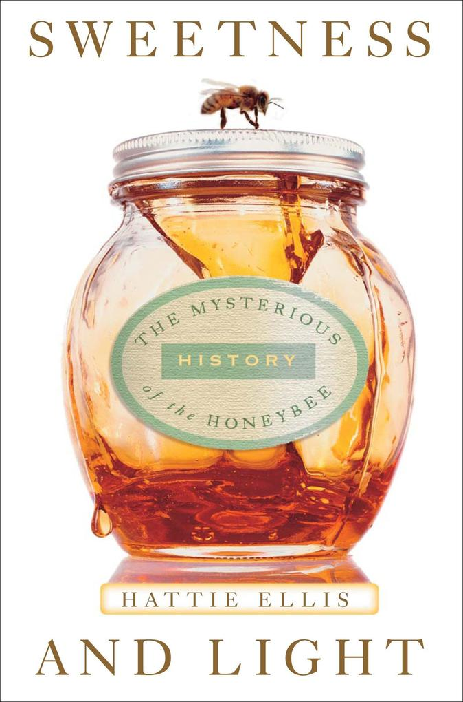 Sweetness & Light: The Mysterious History of the Honeybee als Taschenbuch