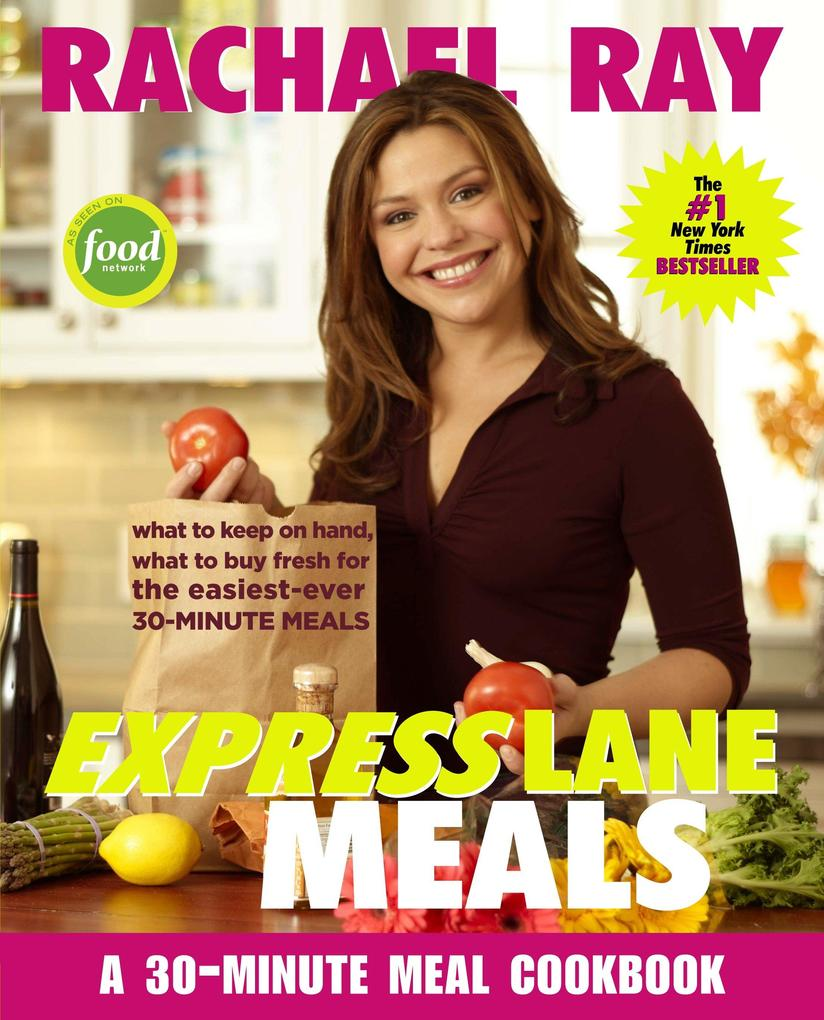 Rachael Ray Express Lane Meals: What to Keep on Hand, What to Buy Fresh for the Easiest-Ever 30-Minute Meals als Taschenbuch