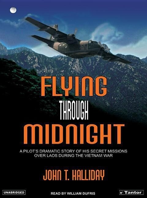 Flying Through Midnight: A Pilot's Dramatic Story of His Secret Missions Over Laos During the Vietnam War als Hörbuch