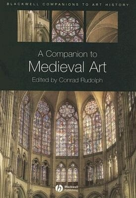 A Companion to Medieval Art: Romanesque and Gothic in Northern Europe als Buch