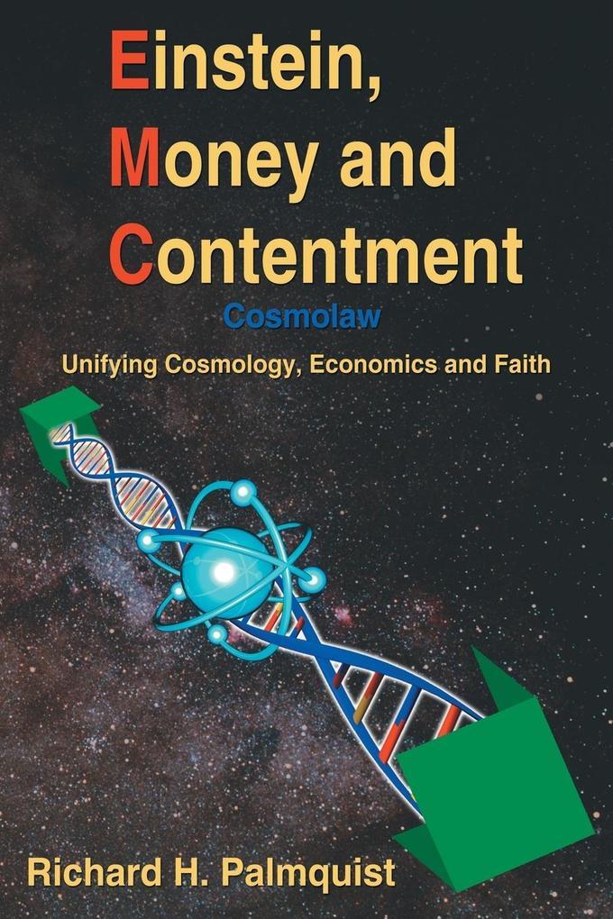 Einstein, Money and Contentment: Cosmolaw: Unifying Cosmology, Economics and Faith als Taschenbuch