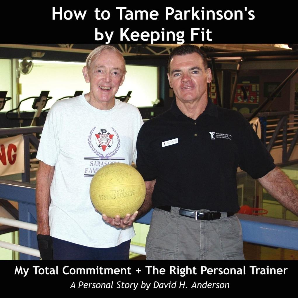 How to Tame Parkinson's by Keeping Fit: My Total Commitment + the Right Personal Trainer als Taschenbuch