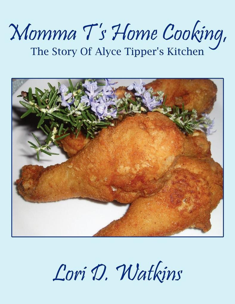 Momma T's Home Cooking, the Story of Alyce Tipper's Kitchen als Taschenbuch