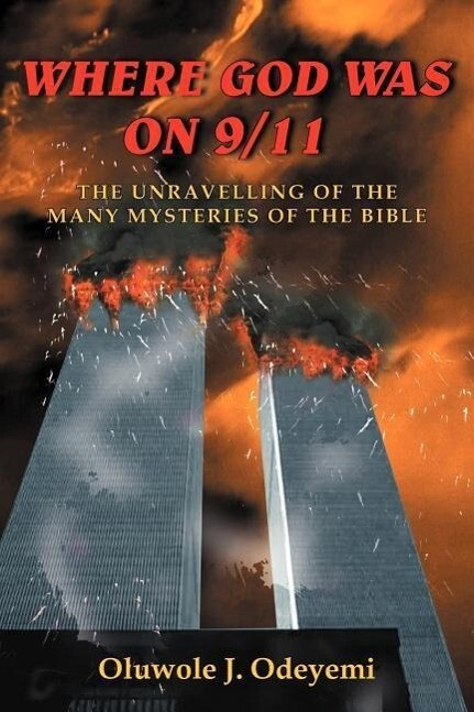 Where God Was on 9/11: The Unravelling of the Many Mysteries of the Bible als Taschenbuch