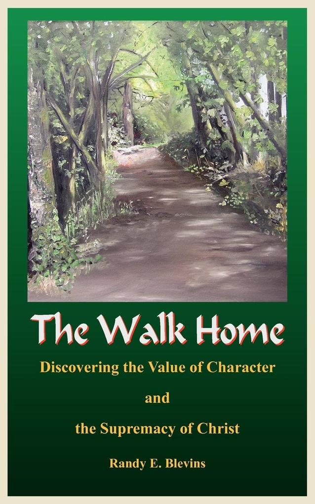 The Walk Home: Discovering the Value of Character and the Supremacy of Christ als Taschenbuch