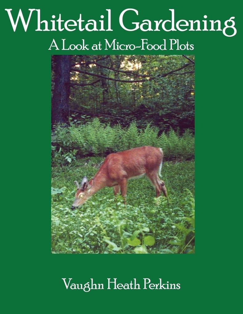 Whitetail Gardening: A Look at Micro-Food Plots als Taschenbuch