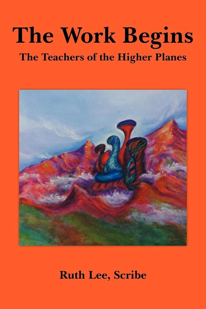The Work Begins: With the Teachers of the Higher Planes als Taschenbuch