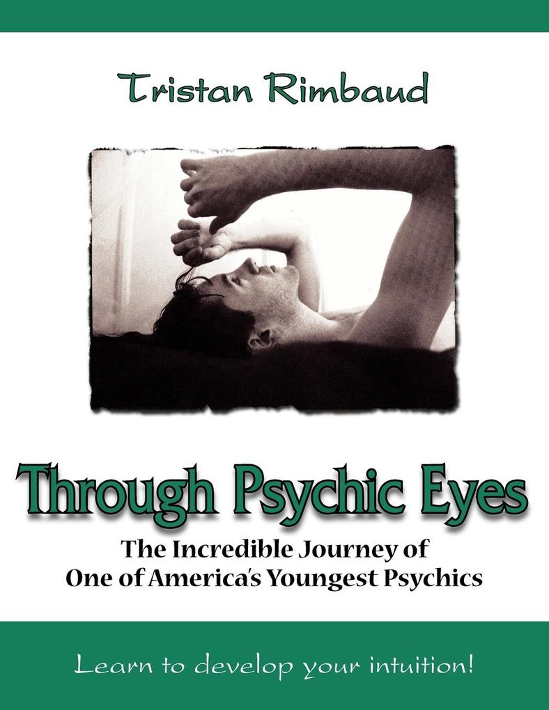 Through Psychic Eyes: The Incredible Journey of One of America's Youngest Psychics als Taschenbuch