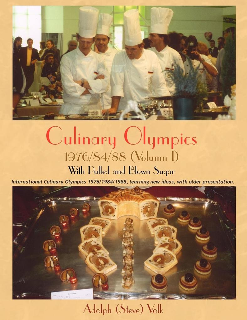 Culinary Olympics 1976/84/88: With Pulled and Blown Sugar als Taschenbuch