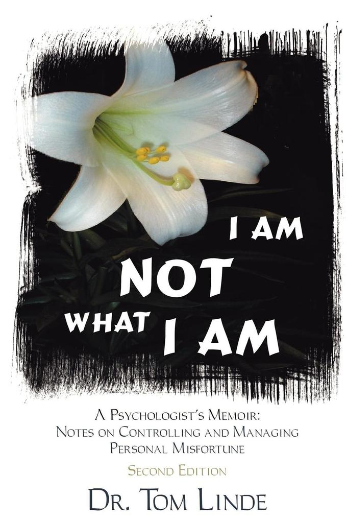 I Am Not What I Am: A Psychologist's Memoir: Notes on Controlling and Managing Personal Misfortune als Buch