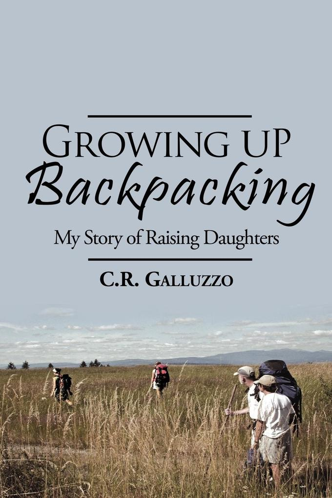 Growing Up Backpacking: My Story of Raising Daughters als Taschenbuch