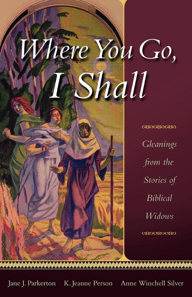 Where You Go, I Shall: Gleanings from the Stories of Biblical Widows als Taschenbuch