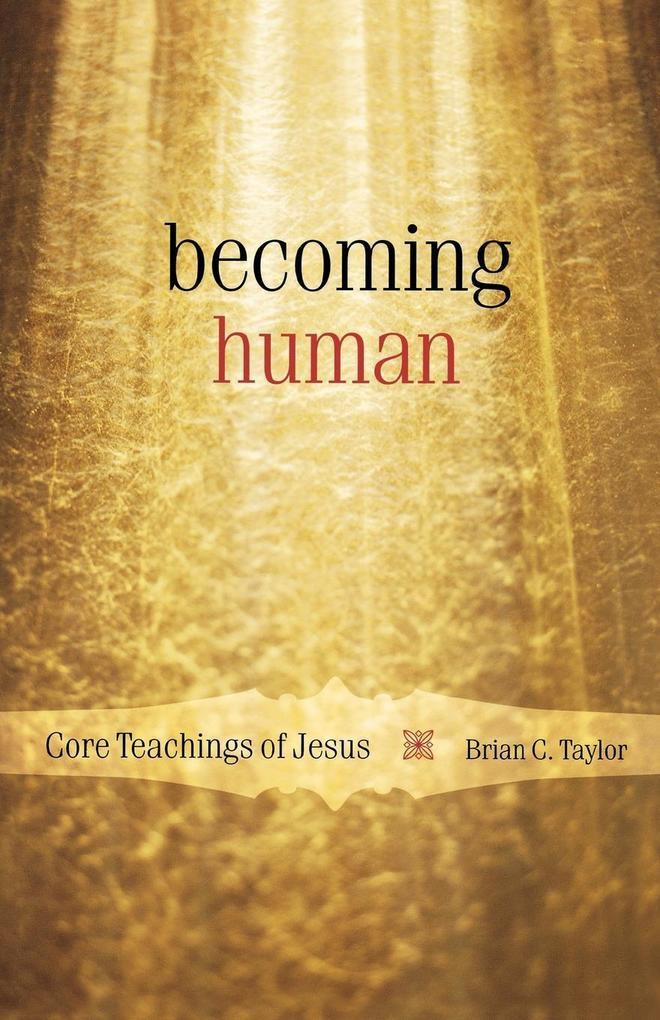Becoming Human: Core Teachings of Jesus als Taschenbuch