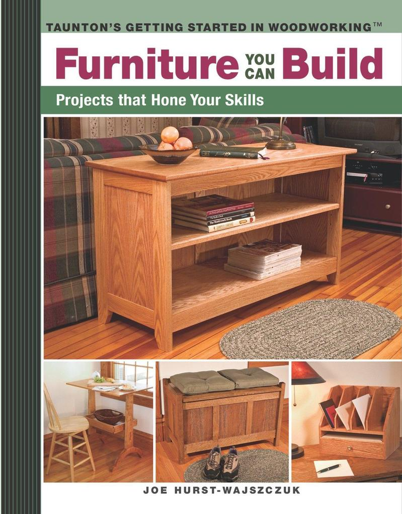 Furniture You Can Build: Projects That Hone Your Skills als Taschenbuch