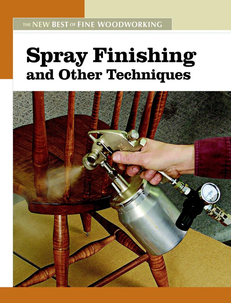 Spray Finishing and Other Techniques: The New Best of Fine Woodworking als Taschenbuch