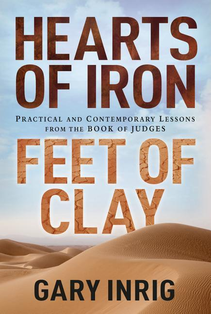 Hearts of Iron, Feet of Clay: Practical and Contemporary Lessons from the Book of Judges als Taschenbuch