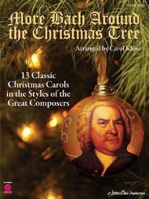 More Bach Around the Christmas Tree: 13 Classic Christmas Carols in the Styles of the Great Composers als Taschenbuch